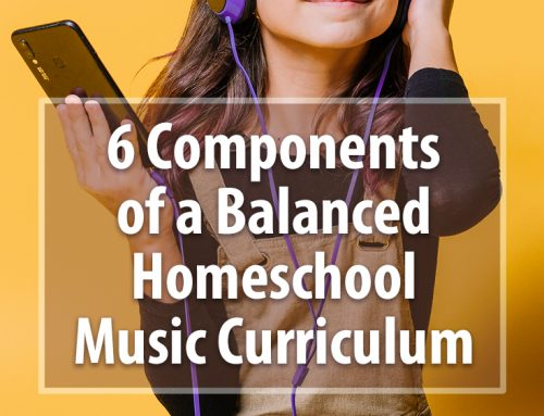 6 Components of a Balanced Homeschool Music Curriculum